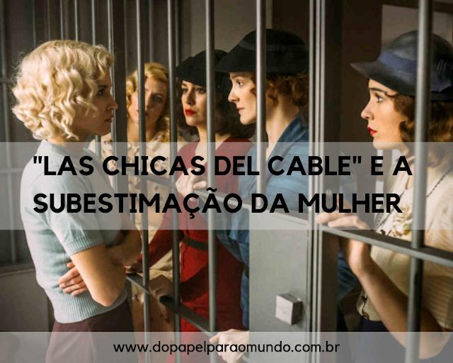 """""""Las chicas del cable"""" e a subestimação da mulher"""