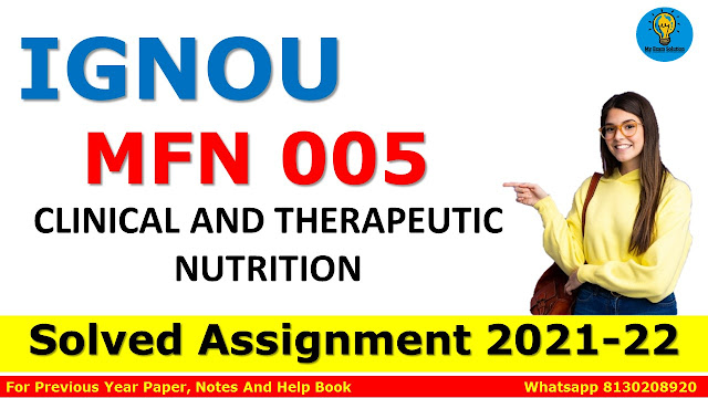 MFN 005 CLINICAL AND THERAPEUTIC NUTRITION Solved Assignment 2021-22