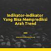 Indikator-indikator Yang Bisa Memprediksi Arah Trend