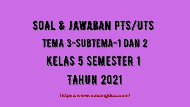 Soal & Jawaban PTS/UTS Kelas 5 Tema 3 Subtema 1 & 2 Semester 1 Tahun 2021