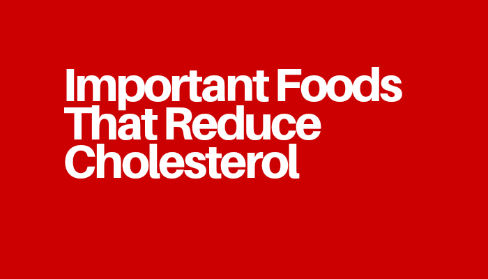 Important Foods That Reduce Cholesterol
