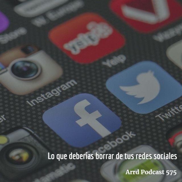 Lo que deberías borrar de tus redes sociales - Arrd Podcast 575