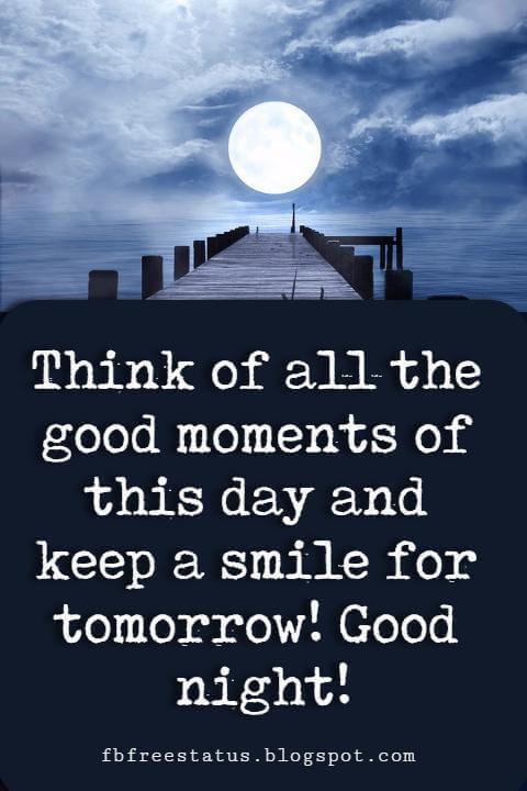 Think of all the good moments of this day and keep a smile for tomorrow! Good night Quotes Pics!
