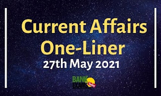 Current Affairs One-Liner: 27th May 2021