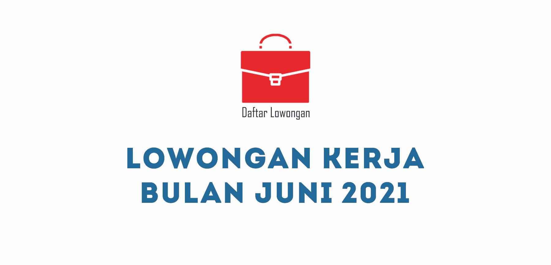Daftar Lowongan Pekerjaan Terbaru Juni 2021