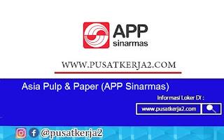 Loker Lulusan SMA SMK D3 S1 Juli 2020 Asia Pulp & Paper (APP Sinarmas)