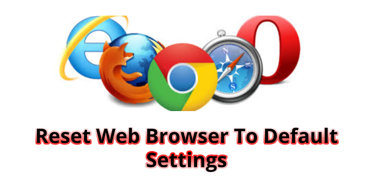 How to Reset Firefox, Safari & Chrome Browser?