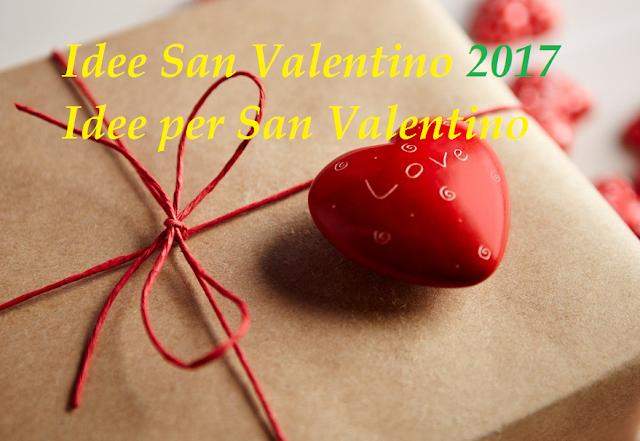 Idee San Valentino 2017 - Idee per San Valentino