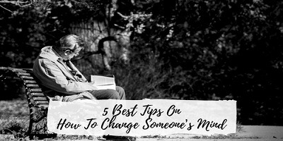 5 Best Tips On How To Change Someone's Mind