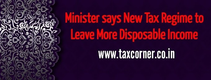 Minister says new tax regime to leave more disposable income