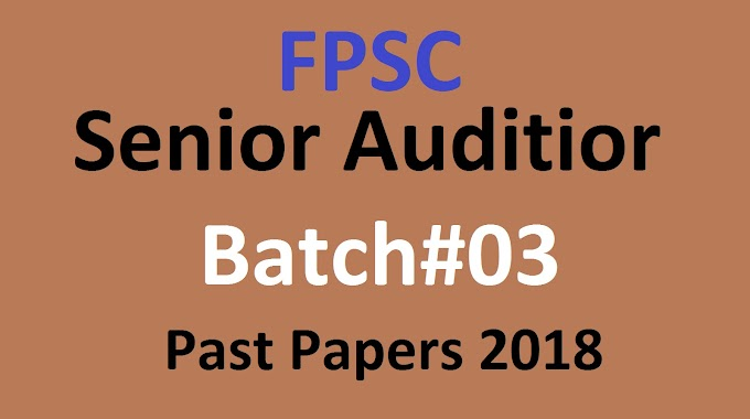 Senior Auditor Batch 3 Past Papers 2018