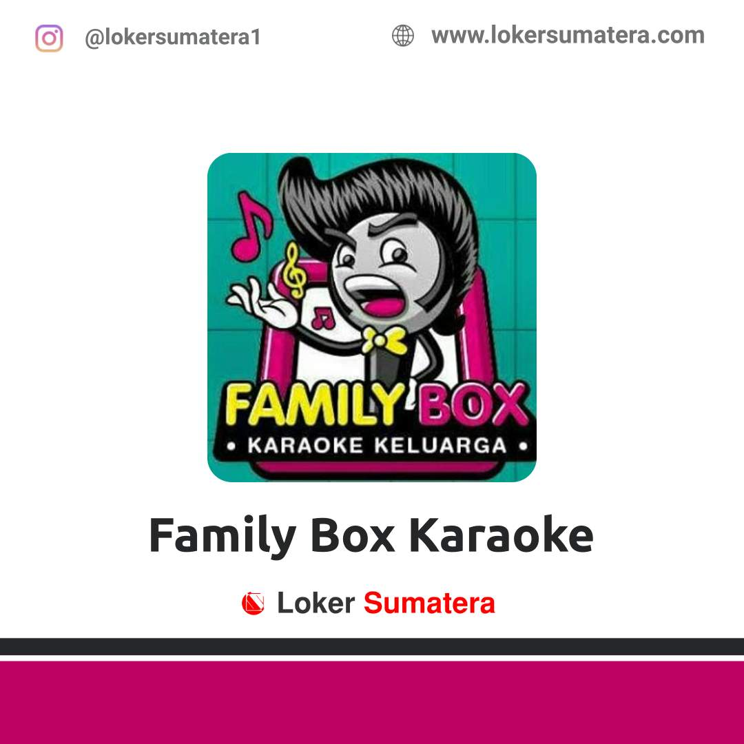 Lowongan Kerja Pekanbaru: Family Box Karaoke Keluarga Februari 2021