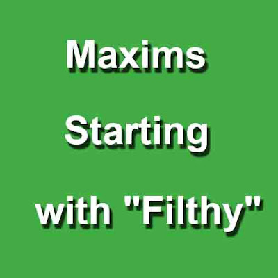 "Maxims Starting with ""Filthy"""