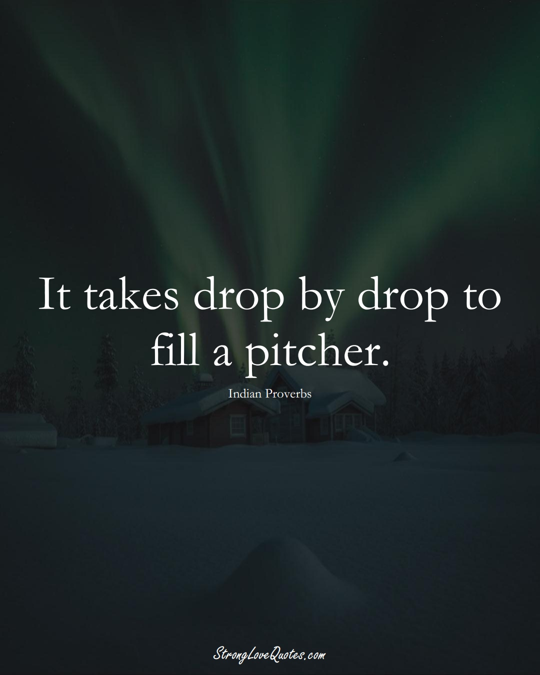 It takes drop by drop to fill a pitcher. (Indian Sayings);  #AsianSayings