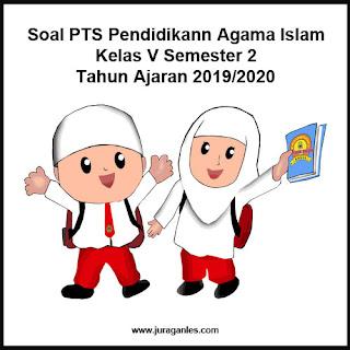 Contoh Soal PTS / UTS Pendidikan Agama Islam Kelas 5 Semester 2 T.A 2019/2020