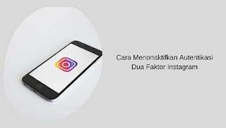 Cara Menonaktifkan Autentikasi Dua Faktor Instagram Terbaru