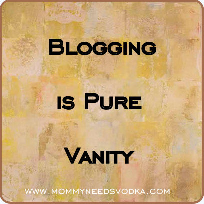 Blogging is pure vanity Vagueblogging