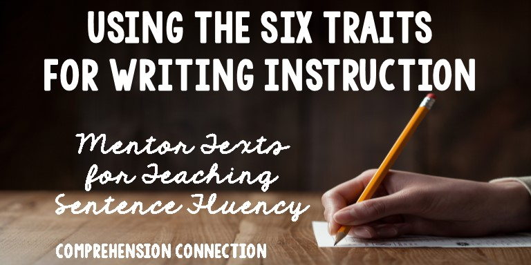 Using the Six Traits for Writing Instruction: Mentor Texts for Sentence Fluency