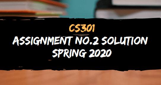 CS301 ASSIGNMENT NO.2 SOLUTION SPRING 2020