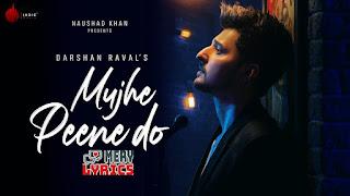 Mujhe Peene Do Lyrics By Darshan Raval