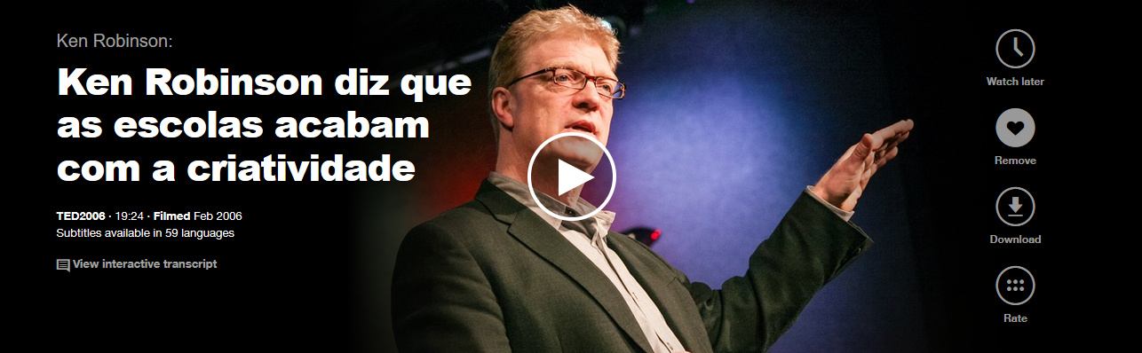 http://www.ted.com/talks/ken_robinson_says_schools_kill_creativity?language=pt-br