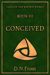 Upcoming - Book Three: Conceived, an upcoming tale of the Known World http://DNFrost.com/Conceived Experience this gripping fantasy adventure and discover yourself within. #TotKW by D.N.Frost @DNFrost13 Part of a series.