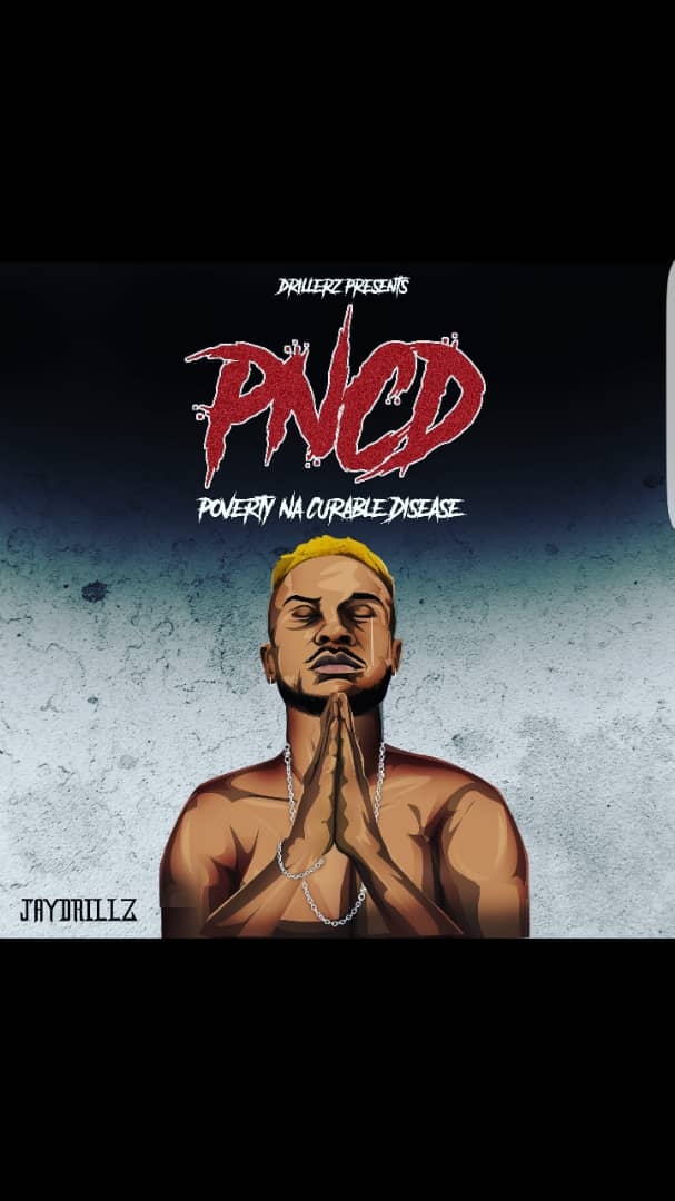MUSIC: Jaydrillz - Poverty Na Curable Disease (PNCD)
