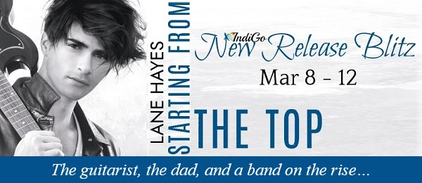 Starting From the Top by Lane Hayes Release Blitz. The guitarist, the dad, and a band on the rise…