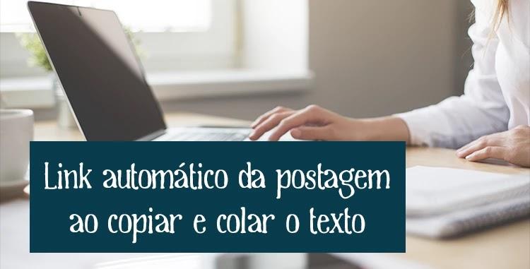 link automático da postagem quando o usuário copiar e colar o texto