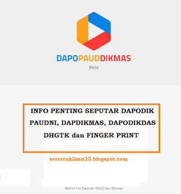 Info Penting! Seputar Dapodik PAUDNI, DAPODIKMAS, DAPODIKDAS, DHGTK dan Finger Print untuk Persiapan di Tahun 2019