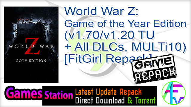 World War Z Game of the Year Edition (v1.70 -v1.20 TU + All DLCs, MULTi10) [FitGirl Repack]