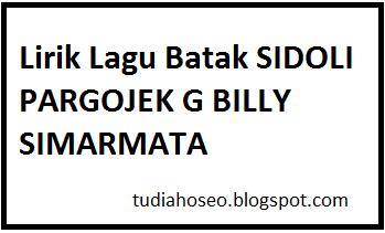 Lirik Lagu Batak SIDOLI PARGOJEK G BILLY SIMARMATA - Berikut ini lirik lagu batak dari sidoli pargojek dengan ciptaan G BILLY SIMARMATA sunggu asik dan seru untuk dinyanyikan oleh kalangan muda maupun semua umur bisa menyanyikannya