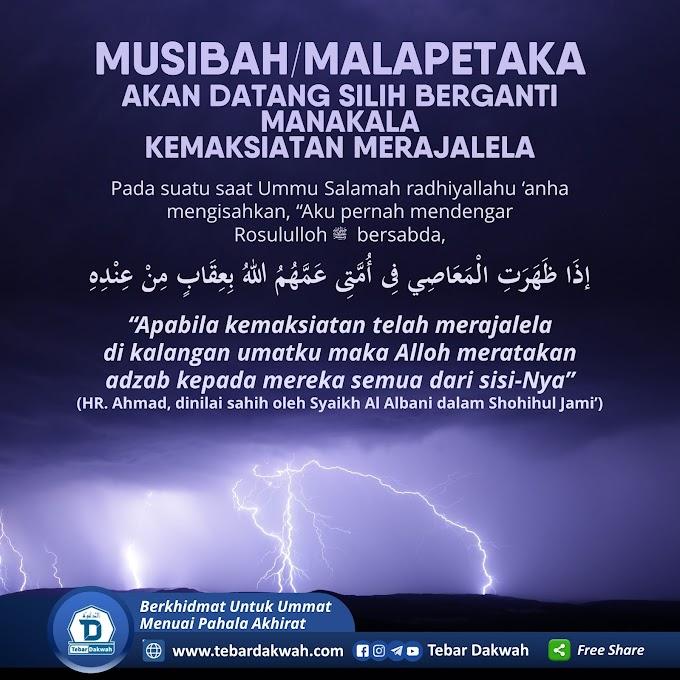 MUSIBAH/MALAPETAKA AKAN DATANG SILIH BERGANTI MANAKALA KEMAKSIATAN MERAJALELA