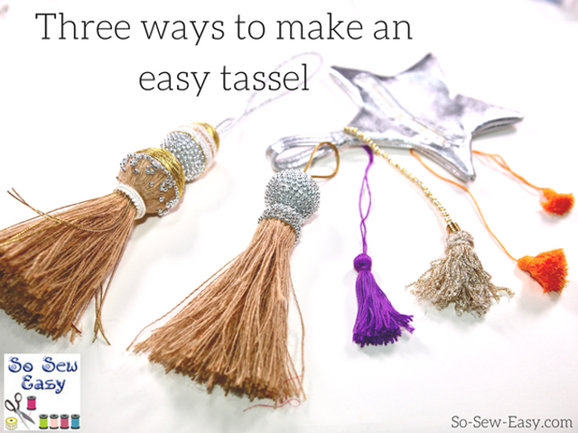 Learn three ways to make easy tassels. Tutorial by So Sew Easy