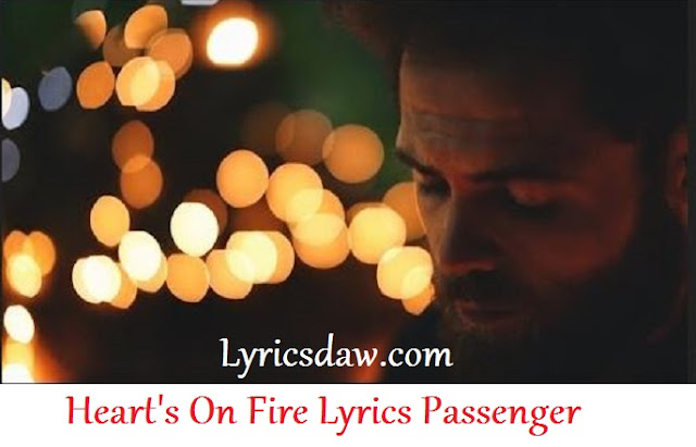 Heart's On Fire Lyrics Passenger | Whispers