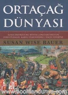 Susan Wise Bauer - Ortaçağ Dünyası - Roma İmparatoru Büyük Constatinus'un Hıristiyanlığı Kabul Etmesinden 1. Haçlı Seferi'ne