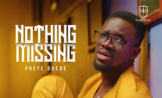 LYRICS: Preye Odede - Nothing Missing