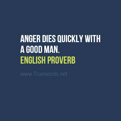 Anger dies quickly with a good man