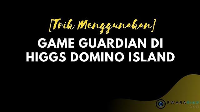 Cara Menggunakan Game Guardian di Higgs Domino Island