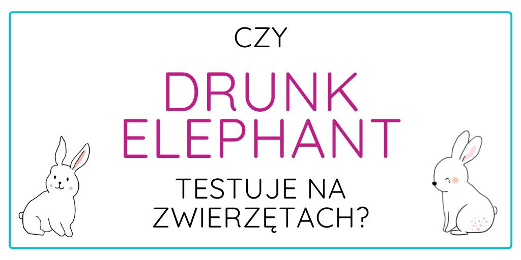 CZY DRUNK ELEPHANT TESTUJE NA ZWIERZĘTACH?