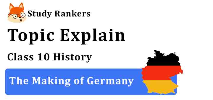 The Making of Germany - Chapter 1 The Rise of Nationalism in Europe Class 10 History
