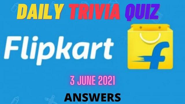 Flipkart Daily Trivia Quiz Answers Today 3 June 2021