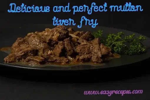 How to cook delicious and perfect mutton liver fry at home