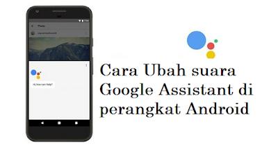 Cara Ubah suara Google Assistant di perangkat Android