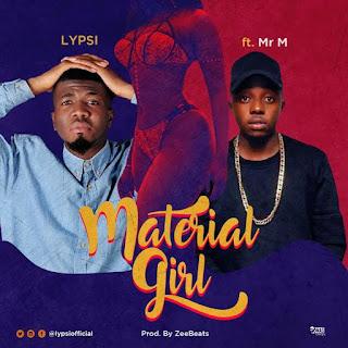 [Music] Lypsi Ft Mr M – Material Girl