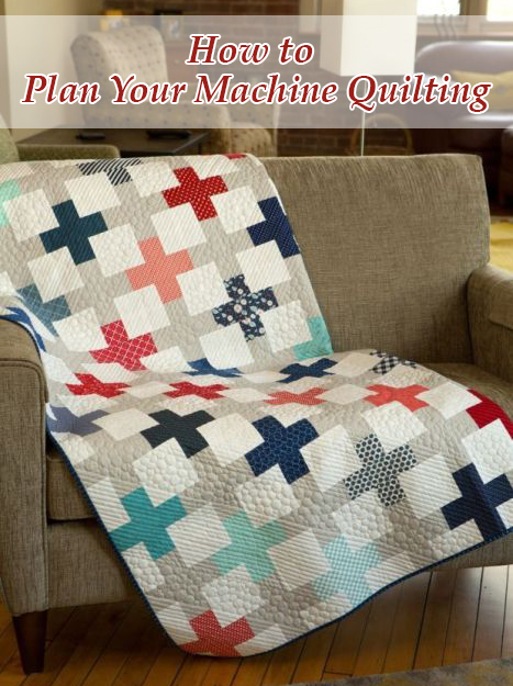 Quilting Tips - How to Plan Your Machine Quilting by Christa Watson