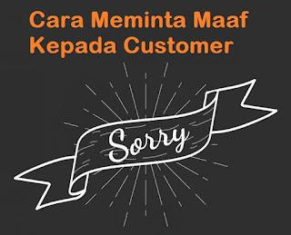 10 Tips Dan Cara Meminta Maaf Kepada Customer (Pelanggan)
