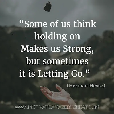 """Quotes About Moving On: """"Some of us think holding on makes us strong, but sometimes it is letting go."""" - Herman Hesse"""