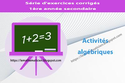 Activités algébriques - Série d'exercices corrigés - 1ère année secondaire