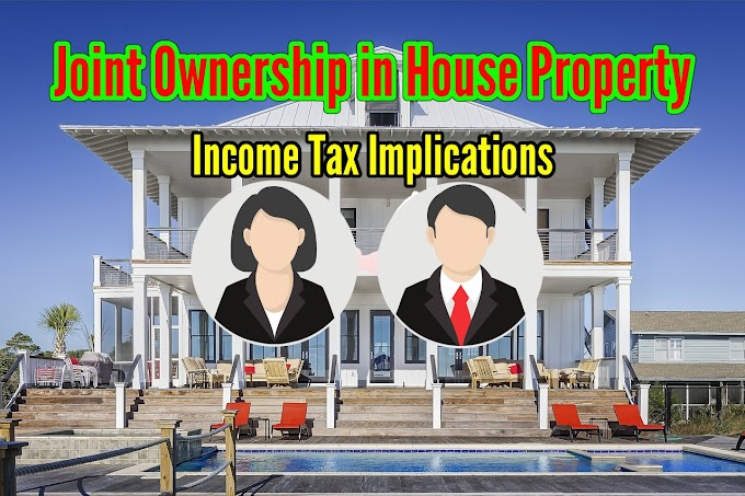 Joint Ownership in House Property-Income Tax Implications